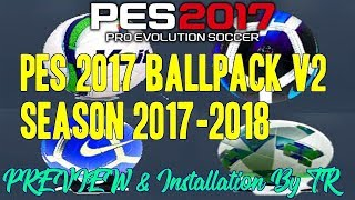 PES 2017 Ballpack v2 For Season 2017-2018 | PREVIEW & Installation By TR