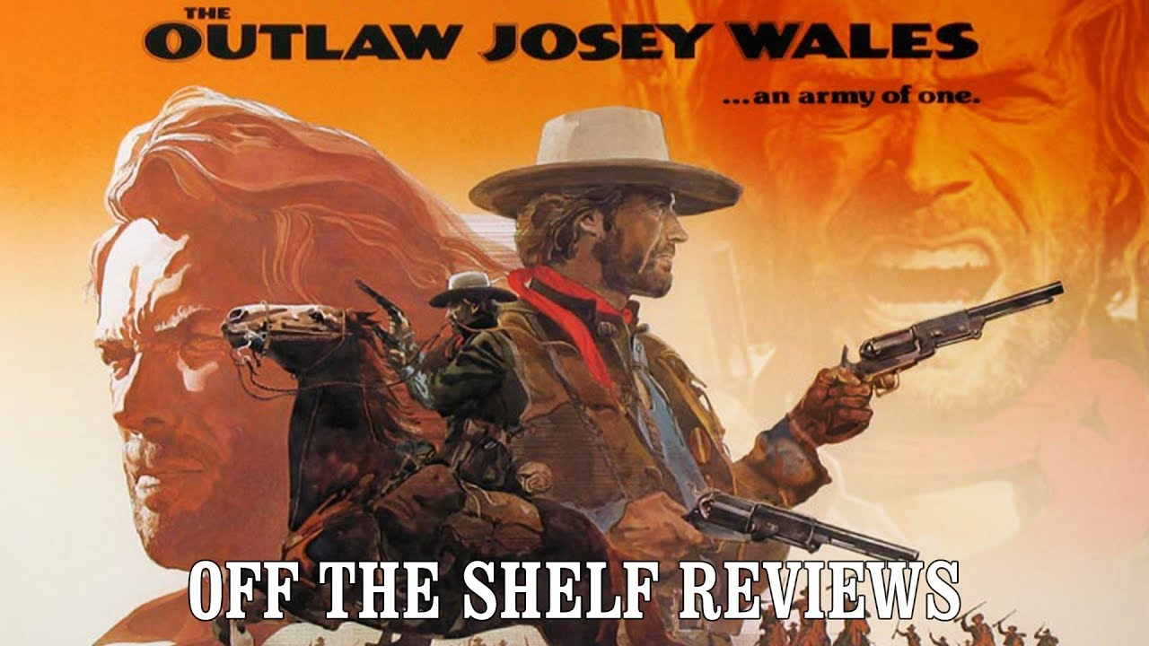 The Outlaw Josey Wales Review - Off The Shelf Reviews
