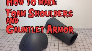 How to Make Foam Shoulder & Gauntlet Armor, Tutorial.