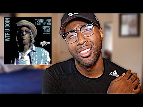 Young Thug - WTF U Doin Feat. Quavo, Duke & Rich The Kid (Review / Reaction