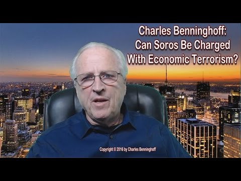 Charles Benninghoff: Can George Soros be Charged with Economic Terrorism & Locked Up?
