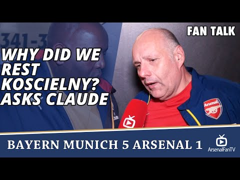 Why Did We Rest Koscielny? asks Claude  | Bayern Munich 5 Arsenal 1