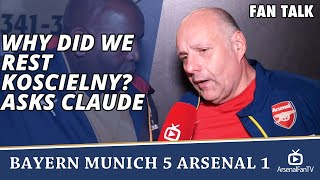 Why Did We Rest Koscielny? asks Claude  | Bayern Munich 5 Arsenal 1