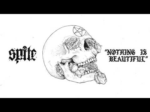 Spite - Nothing is Beautiful