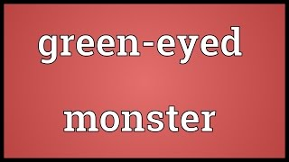 Green-eyed monster Meaning
