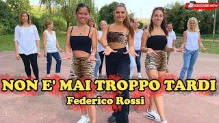 NON E' MAI TROPPO TARDI - Federico Rossi | COREOGRAFIA - Balli gruppo | Baile en linea | line DANCE