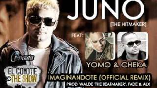 Imaginandote Remix -- Juno Ft. Yomo & Cheka IImaginandote Remix -- Juno Ft. Yomo & Cheka
