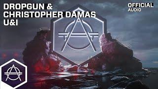 Dropgun \u0026 Christopher Damas - U\u0026I (Official Audio)