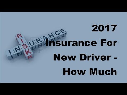 2017 Insurance For New Driver  | How Much Should You Expect to Pay For Insurance As a New Driver