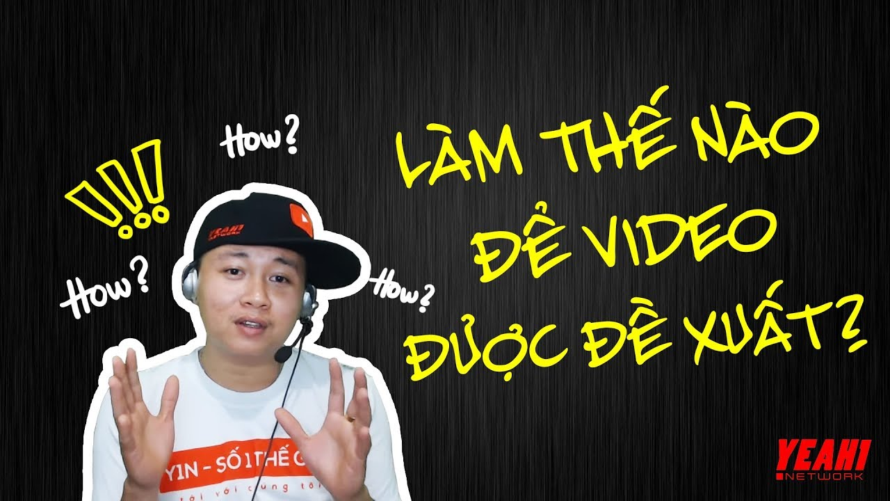Làm sao để được đề xuất video ???? [Kiếm Tiền Trên Youtube 101] ✅