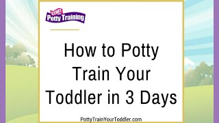 How to Potty Train Your Toddler in 3 Days