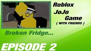 Me and my friends play A Roblox JoJo Game! #2 The Broken Fridge