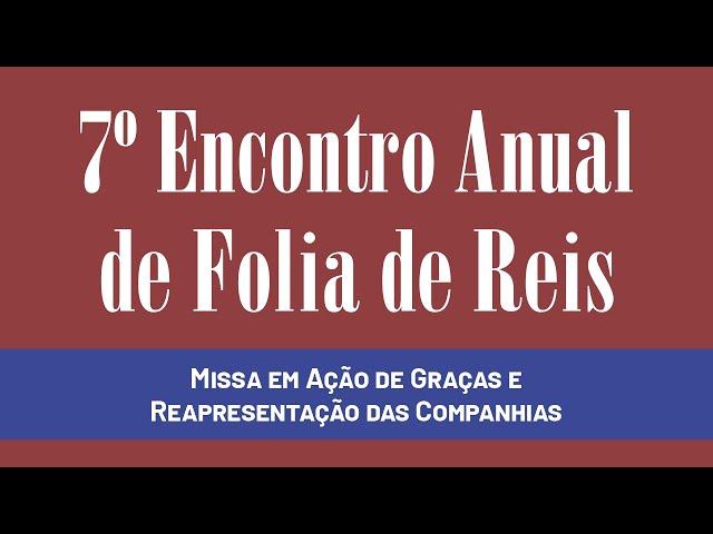 Missa em Ação de Graças e reapresentação Companhias - 7º Encontro Anual de Folia de Reis de Varginha