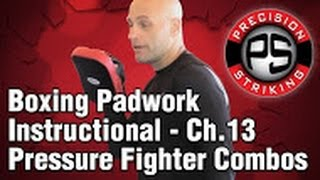 Boxing Padwork Instructional - Ch.13 Pressure Fighter Combos