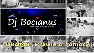 DBOMB - Prawie o północy (Dj Bocianus Remix)