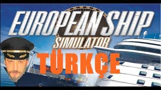 European Ship Simulator Türkçe | Kaptan Taklacı | İlk Bakış/İnceleme