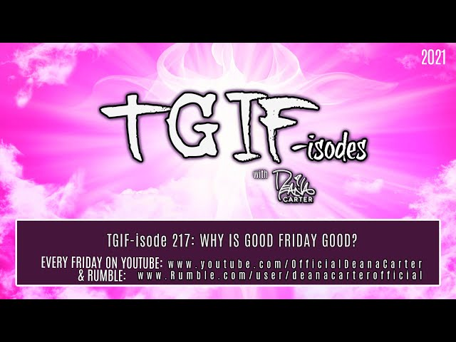 TGIF-isode 217: WHY IS GOOD FRIDAY GOOD?