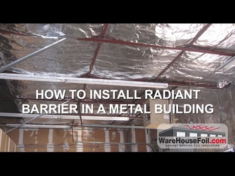 How To Install Metal Building Insulation - Radiant Barrier