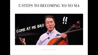 5 Steps To Becoming Yo-Yo Ma