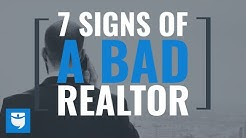 7 Signs Of A BAD Real Estate Agent!