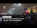 Why are 300,000 Romanians Protesting Against Their Government?