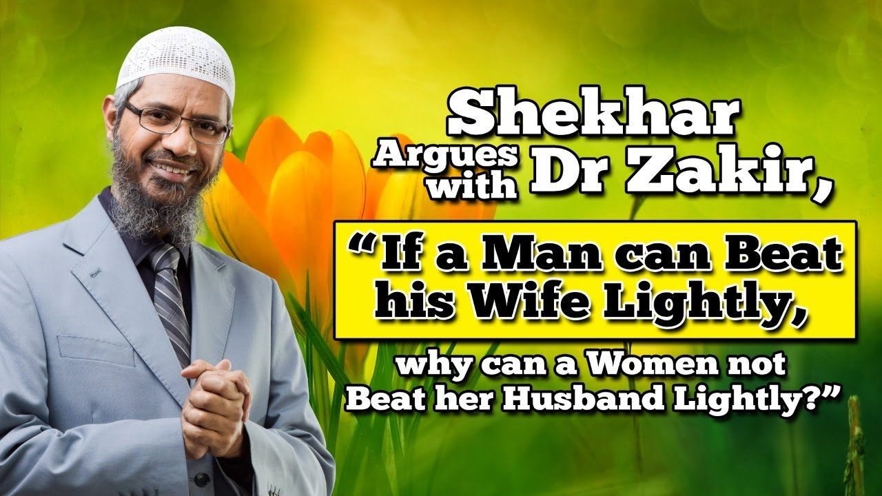 "Shekhar Argues with Dr Zakir, ""If a Man can Beat his Wife Lightly, why can a Woman not Beat her ..."