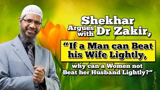 "Shekhar Argues with Dr Zakir, ""If a Man can Beat his Wife Lightly, why can a Woman not Beat her ..."""