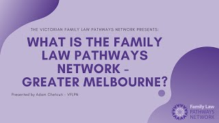 What is the Victorian Family Law Pathways Network  - Greater Melbourne?