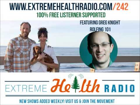 Greg Knight - How Rolfing Can Radically Change Your Life