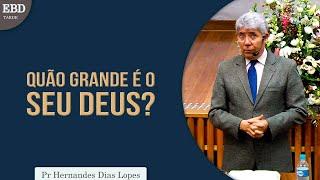 Quão grande é o seu Deus? | Pr Hernandes Dias Lopes