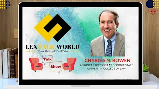 LexTalk World Talk Show with Charles Bowen, Adjunct Professor at Georgia University College of Law