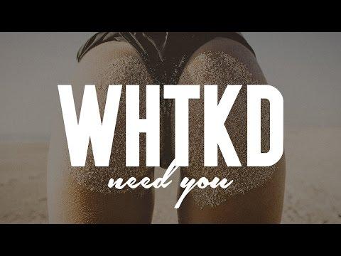 WHTKD - Need You