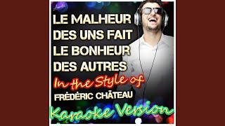 Le Malheur Des Uns Fait Le Bonheur Des Autres (In the Style of Frédéric Château) (Karaoke...