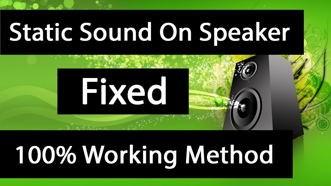 [Solved] How to Fix Static Sound On Speakers while playing Games, Watching  Videos and Songs