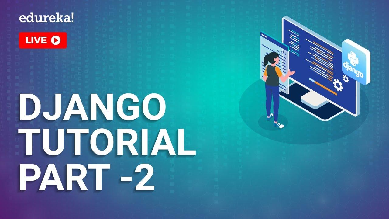 Django Tutorial - Part 2 | Python Django for Beginners | Python Tutorial | Python Training | Edureka