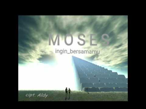 MOSES Ingin bersamamu