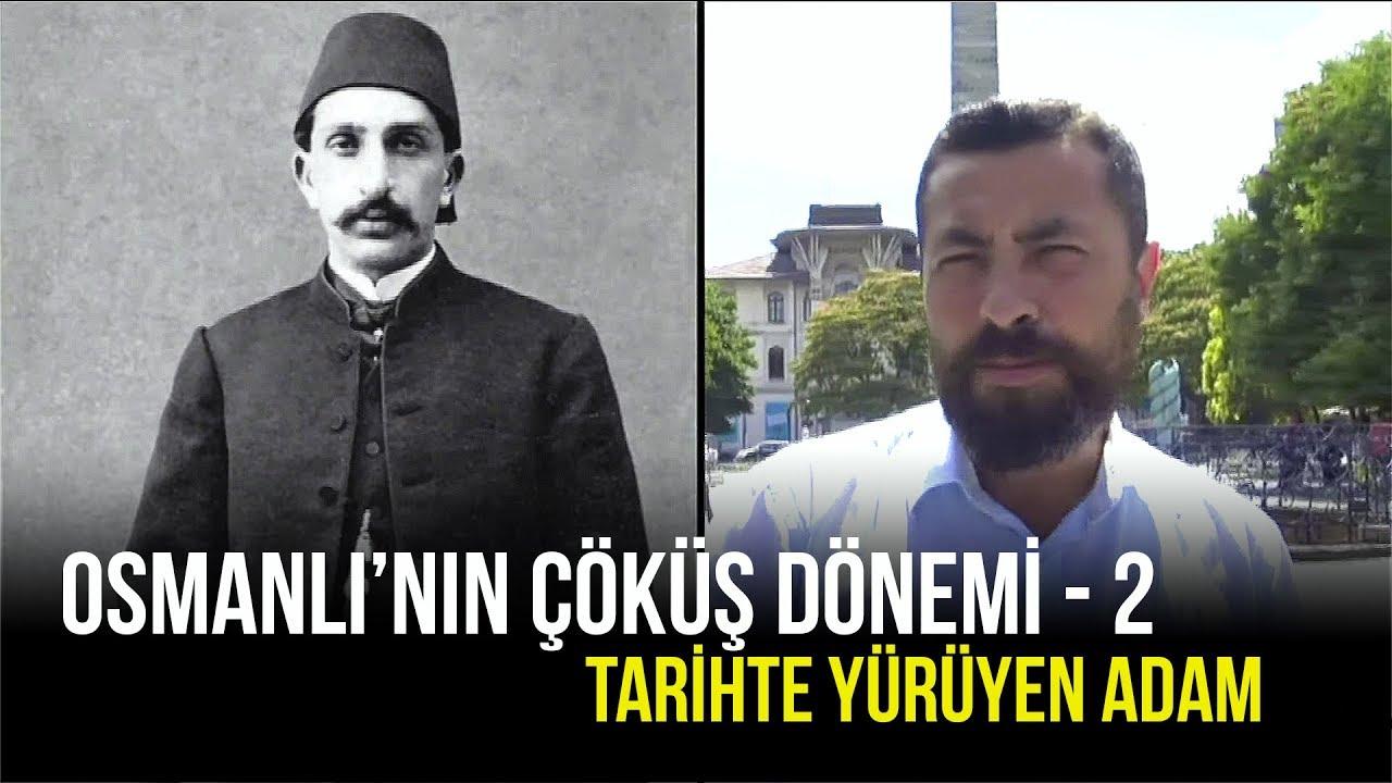 Tarihte Yürüyen Adam | Osmanlı'nın Çöküş Dönemi-2 | 3 Ağustos 2019