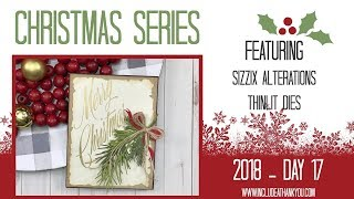 Christmas Series 2018 | Day 17 | featuring Sizzix Thinlits | Alterations Die | Mix Media Card
