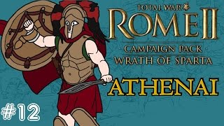 Total War: Rome 2 - Wrath of Sparta - Athenai (Athens) Campaign - Part 12!