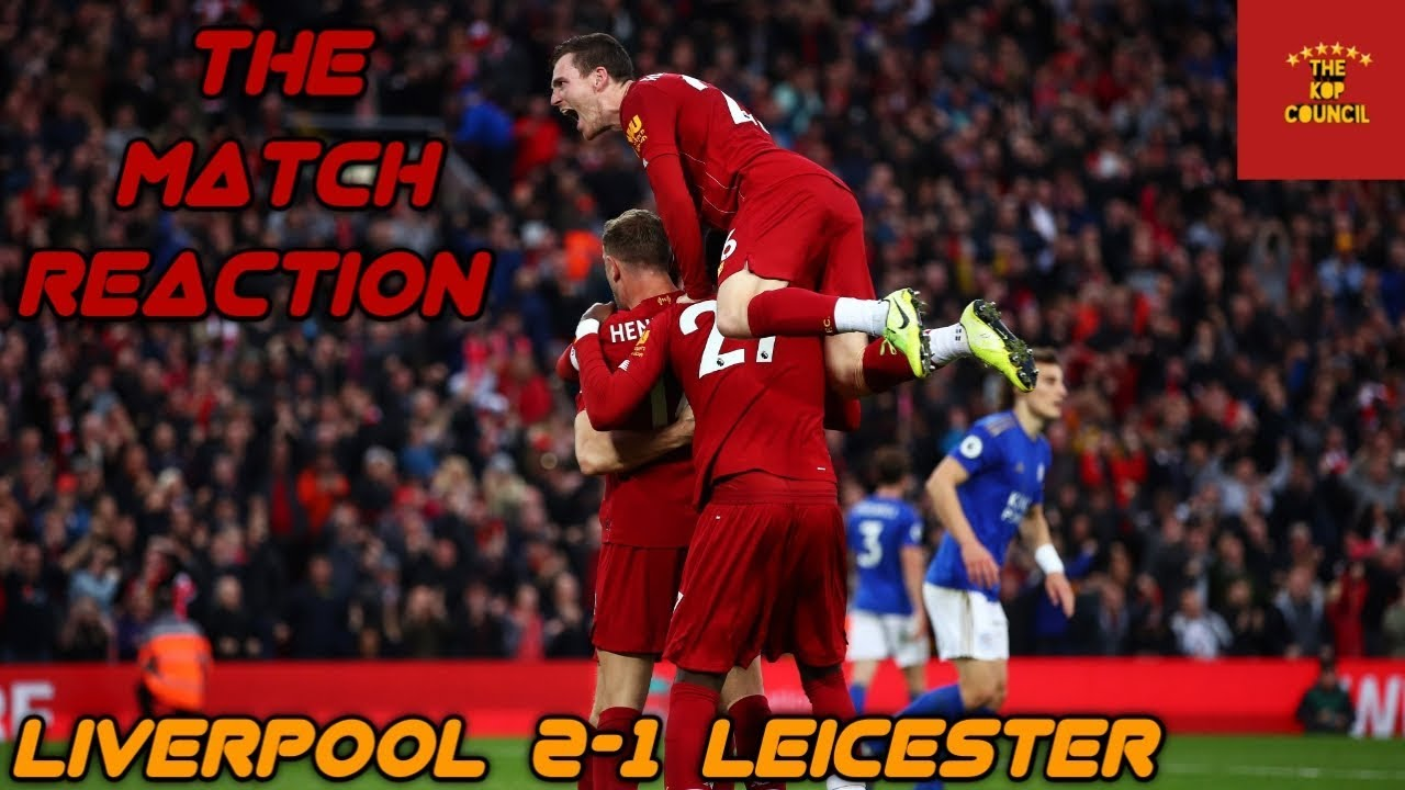 liverpool 2 1 leicester match reaction the red s leave it late to make it 8 league wins out of 8 youtube youtube