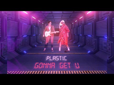 Plastic - Gonna Get U (Official Music Video)