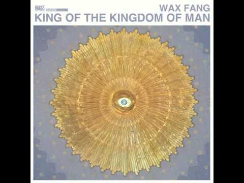 Wax Fang - King Of The Kingdom Of Man