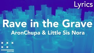 AronChupa & Little Sis Nora - Rave in the Grave (Lyrics)