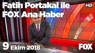 9 Ekim 2018 Fatih Portakal ile FOX Ana Haber
