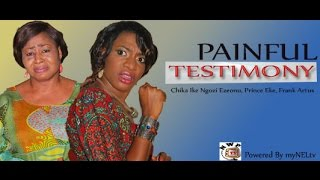 Painful Testimony  -   Nigeria Nollywood  Movie