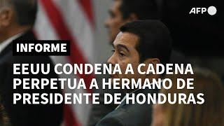 EEUU condena a cadena perpetua a hermano de presidente de Honduras por narcotráfico | AFP