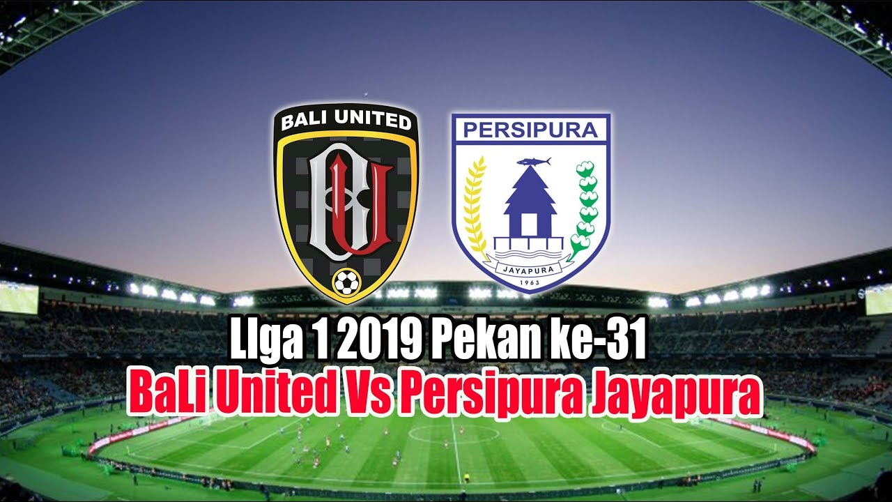 Jadwal Bali United Vs Persipura Jayapura Di Liga   Youtube
