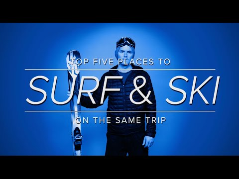 5 Places You Can Surf and Ski on the Same Trip