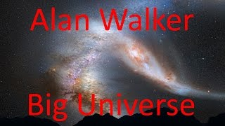 Alan Walker Big - Universe