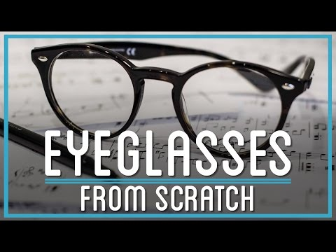 How To Make Eyeglasses From Scratch